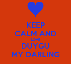Poster: KEEP CALM AND LOVE DUYGU MY DARLING