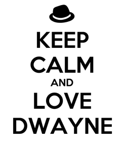Poster: KEEP CALM AND LOVE DWAYNE