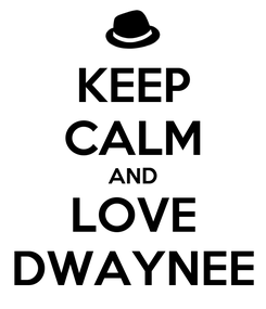 Poster: KEEP CALM AND LOVE DWAYNEE