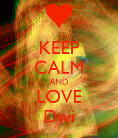 Poster: KEEP CALM AND LOVE Dwi
