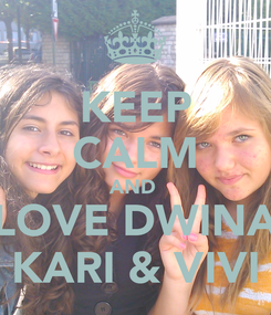 Poster: KEEP CALM AND  LOVE DWINA KARI & VIVI