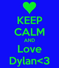 Poster: KEEP CALM AND Love Dylan<3