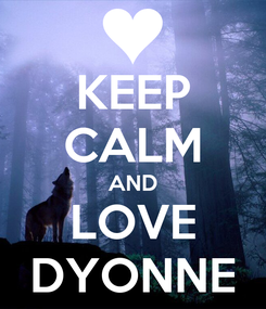 Poster: KEEP CALM AND LOVE DYONNE