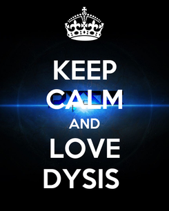 Poster: KEEP CALM AND LOVE DYSIS