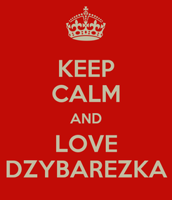 Poster: KEEP CALM AND LOVE DZYBAREZKA