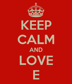Poster: KEEP CALM AND LOVE E