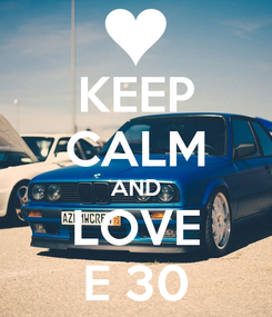 Poster: KEEP CALM AND LOVE E 30