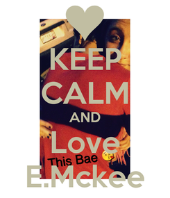 Poster: KEEP CALM AND Love E.Mckee