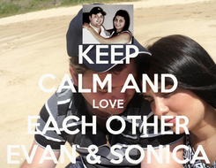Poster: KEEP CALM AND LOVE EACH OTHER EVAN & SONICA