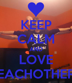 Poster: KEEP CALM AND LOVE EACHOTHER