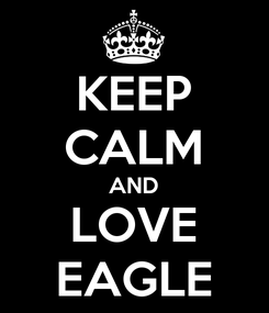 Poster: KEEP CALM AND LOVE EAGLE