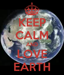 Poster: KEEP CALM AND LOVE EARTH