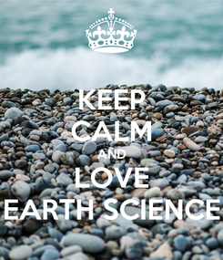 Poster: KEEP CALM AND LOVE EARTH SCIENCE