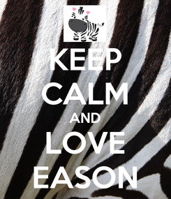 Poster: KEEP CALM AND LOVE EASON