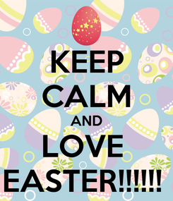 Poster: KEEP CALM AND LOVE  EASTER!!!!!!