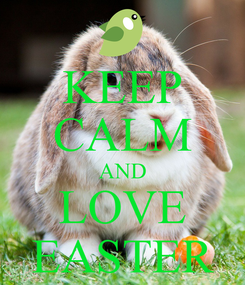 Poster: KEEP CALM AND LOVE EASTER