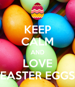 Poster: KEEP CALM AND LOVE EASTER EGGS