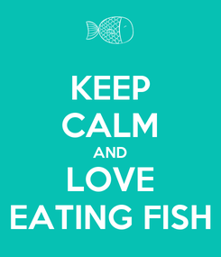 Poster: KEEP CALM AND LOVE EATING FISH