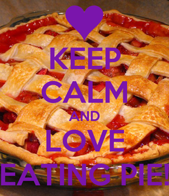 Poster: KEEP CALM AND LOVE EATING PIE!