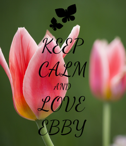 Poster: KEEP CALM AND LOVE EBBY