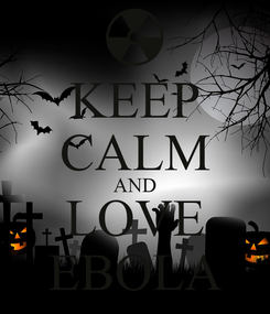 Poster: KEEP CALM AND LOVE EBOLA