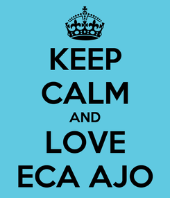 Poster: KEEP CALM AND LOVE ECA AJO
