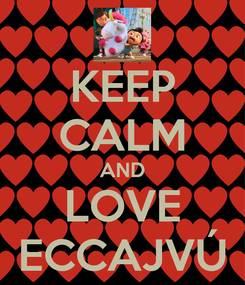 Poster: KEEP CALM AND LOVE ECCAJVÚ