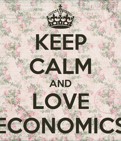 Poster: KEEP CALM AND LOVE ECONOMICS