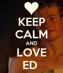 Poster: KEEP CALM AND LOVE ED
