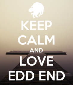 Poster: KEEP CALM AND LOVE EDD END