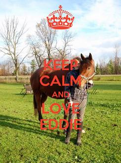Poster: KEEP CALM AND LOVE EDDIE