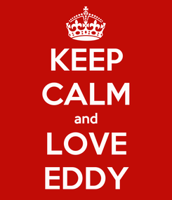 Poster: KEEP CALM and LOVE EDDY