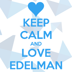 Poster: KEEP CALM AND LOVE EDELMAN