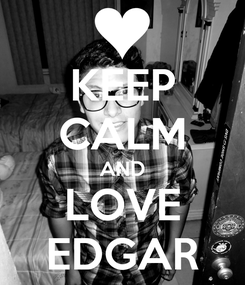 Poster: KEEP CALM AND LOVE EDGAR