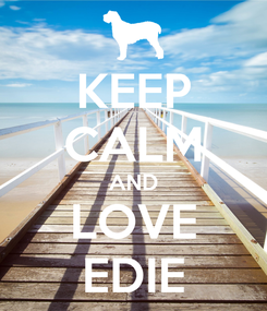 Poster: KEEP CALM AND LOVE EDIE