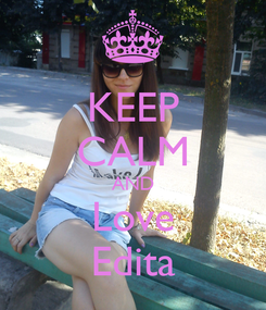 Poster: KEEP CALM AND Love Edita