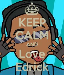 Poster: KEEP CALM AND Love Edrick