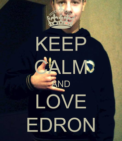 Poster: KEEP CALM AND LOVE EDRON