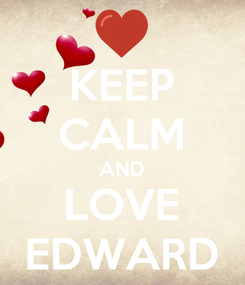 Poster: KEEP CALM AND LOVE EDWARD