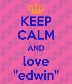 """Poster: KEEP CALM AND love """"edwin"""""""