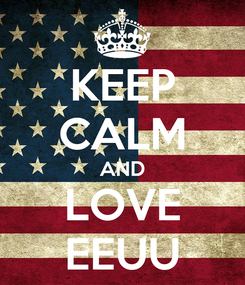 Poster: KEEP CALM AND LOVE EEUU