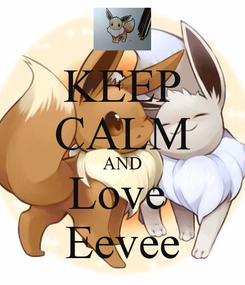 Poster: KEEP CALM AND Love  Eevee