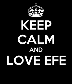 Poster: KEEP CALM AND LOVE EFE