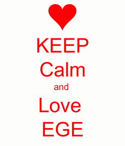 Poster: KEEP Calm and  Love  EGE