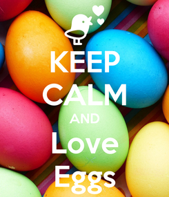 Poster: KEEP CALM AND Love Eggs