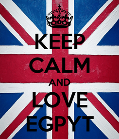 Poster: KEEP CALM AND LOVE EGPYT
