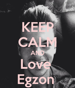 Poster: KEEP CALM AND Love  Egzon