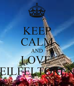 Poster: KEEP CALM AND LOVE  EILFELTOREN