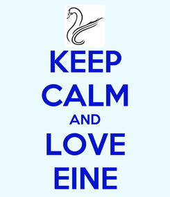 Poster: KEEP CALM AND LOVE EINE
