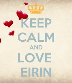 Poster: KEEP CALM AND LOVE  EIRIN